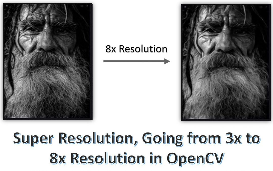 Super Resolution, Going from 3x to 8x Resolution in OpenCV